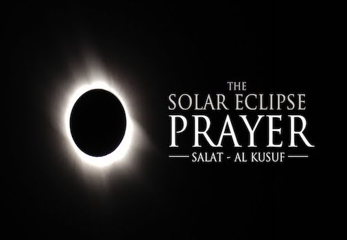 The Solar Eclipse Prayer - Salatul Kusuf