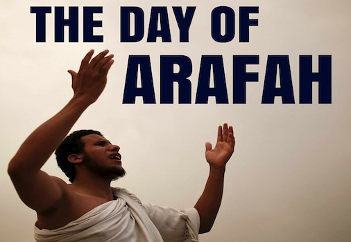The Importance and the Virtues of the Day of Arafah